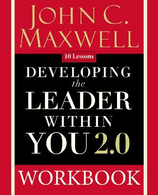 Developing the Leader Within You 2.0 Workbook by John C. Maxwell