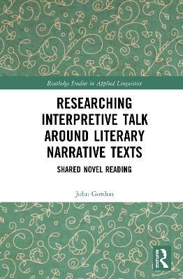 Researching Interpretive Talk Around Literary Narrative Texts: Shared Novel Reading by John Gordon