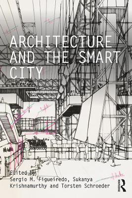 Architecture and the Smart City by Sergio M. Figueiredo