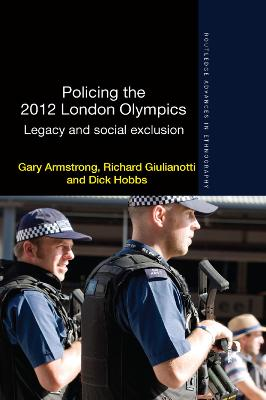 Policing the 2012 London Olympics: Legacy and Social Exclusion by Gary Armstrong
