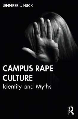 Campus Rape Culture: Identity and Myths book