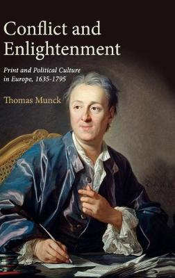 Conflict and Enlightenment: Print and Political Culture in Europe, 1635-1795 by Thomas Munck