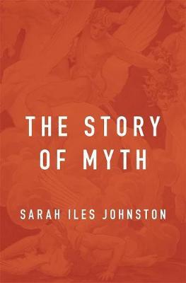 The Story of Myth by Sarah Iles Johnston