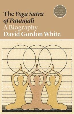 The Yoga Sutra of Patanjali: A Biography by David Gordon White