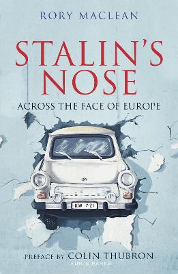 Stalin's Nose: Across the Face of Europe by Rory MacLean