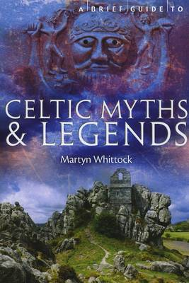 A Brief Guide to Celtic Myths and Legends by Martyn Whittock