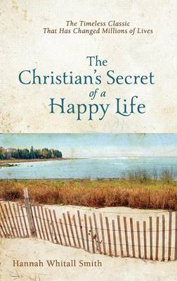 The Christian's Secret of a Happy Life by Hannah Whitall Smith