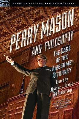 Perry Mason and Philosophy: The Case of the Awesome Attorney book