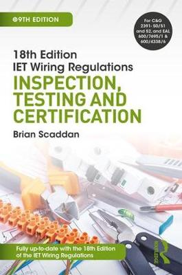 IET Wiring Regulations: Inspection, Testing and Certification by Brian Scaddan
