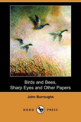 Birds and Bees, Sharp Eyes and Other Papers (Dodo Press) by John Burroughs
