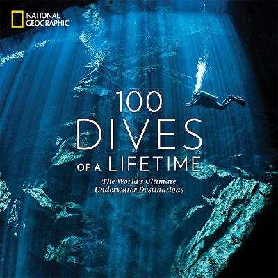 100 Dives of a Lifetime: The World's Ultimate Underwater Destinations by Carrie Miller