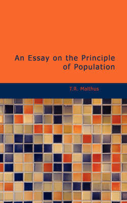 An Essay on the Principle of Population by T R Malthus