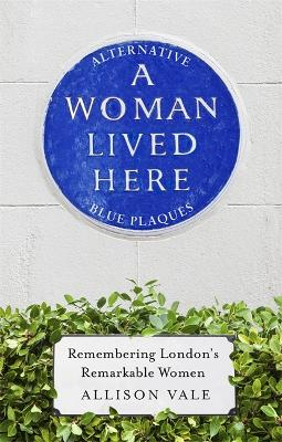 A Woman Lived Here by Allison Vale