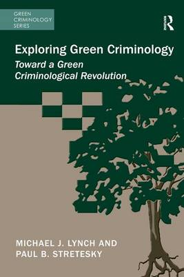 Exploring Green Criminology by Michael J. Lynch
