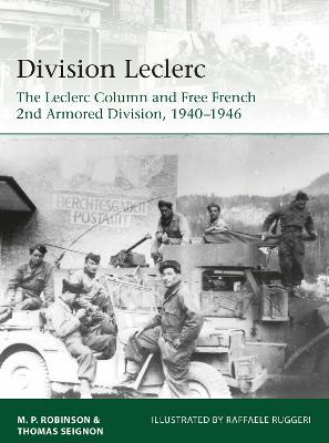 Division Leclerc: The Leclerc Column and Free French 2nd Armored Division, 1940-1946 by Merlin Robinson