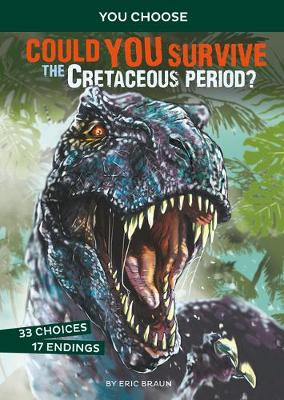 Prehistoric Survival: Could You Survive the Cretaceous Period?: An Interactive Prehistoric Adventure by Eric Braun