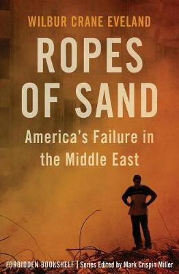 Ropes of Sand: America's Failure in the Middle East by Mark Crispin Miller