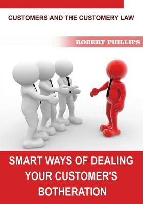 Smart Ways of Dealing Your Customer's Botheration by Robert Phillips