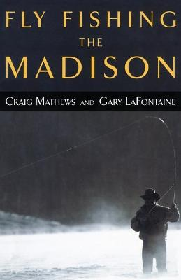 Fly Fishing the Madison by Mathews/LaFontaine