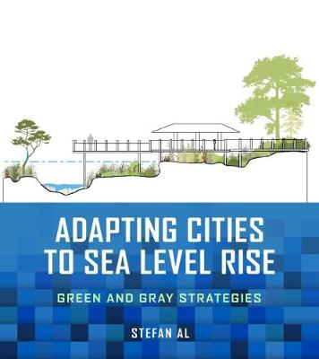 Adapting Cities to Sea Level Rise: Green and Gray Strategies by Stefan Al