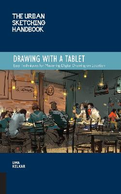 The Urban Sketching Handbook: Drawing with a Tablet: Easy Techniques for Mastering Digital Drawing on Location by Uma Kelkar