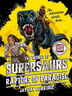 Supersaurs 1: Raptors of Paradise by Jay Jay Burridge