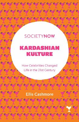 Kardashian Kulture: How Celebrities Changed Life in the 21st Century by Professor Ellis Cashmore