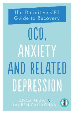 OCD, Anxiety and Related Depression: The Definitive CBT Guide to Recovery book