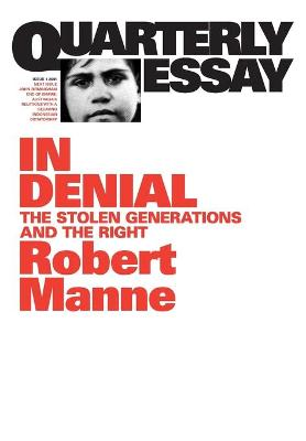 In Denial: The Stolen Generations and the Right: Quarterly Essay 1 by Robert Manne