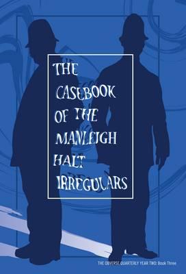 The Casebook of the Manleigh Halt Irregulars by Matt Kimpton