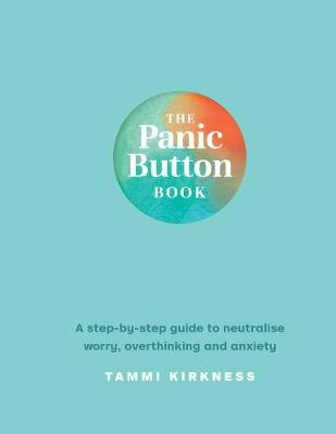 The Panic Button Book: A step-by-step guide to neutralise worry, overthinking and anxiety by Tammi Kirkness