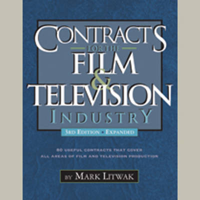Contracts for the Film & Television Industry by Mark Litwak