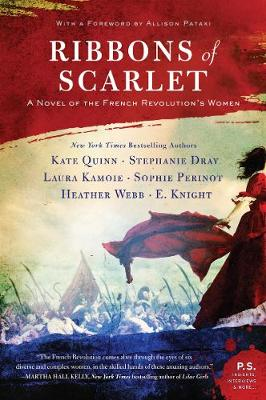 Ribbons of Scarlet: A Novel of the French Revolution's Women by Kate Quinn