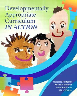 Developmentally Appropriate Curriculum in Action by Marjorie J. Kostelnik