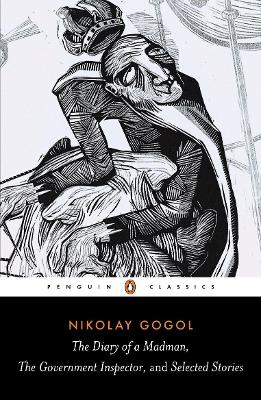 Diary of a Madman, The Government Inspector, & Selected Stories by Nikolay Gogol