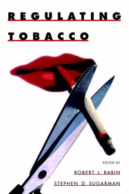 Regulating Tobacco by Robert L Rabin