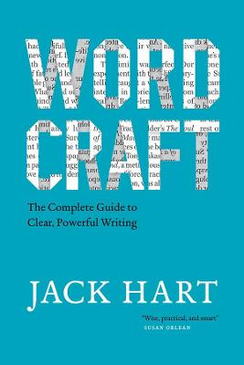 Wordcraft: The Complete Guide to Clear, Powerful Writing by Jack Hart