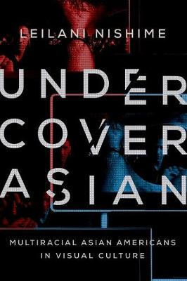 Undercover Asian by Leilani Nishime