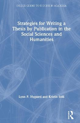 Strategies for Writing a Thesis by Publication in the Social Sciences and Humanities by Lynn P. Nygaard