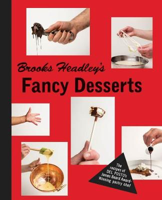 Brooks Headley's Fancy Desserts by Brooks Headley
