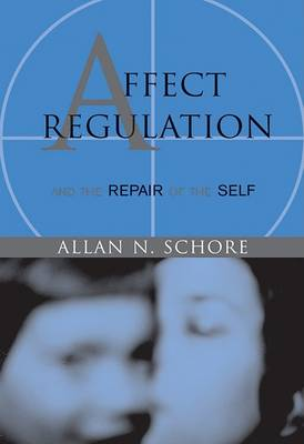 Affect Regulation and the Repair of the Self by Allan N. Schore