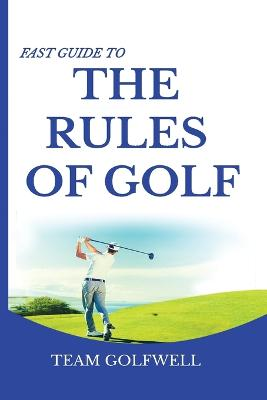 Fast Guide to the RULES OF GOLF: A Handy Fast Guide to Golf Rules 2019 - 2020 (Pocket Sized Edition) by Team Golfwell