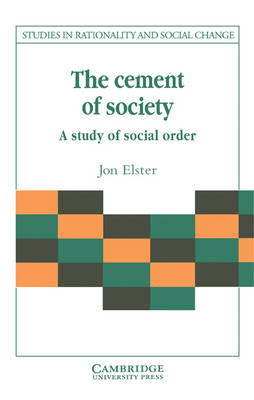 The Cement of Society by Jon Elster