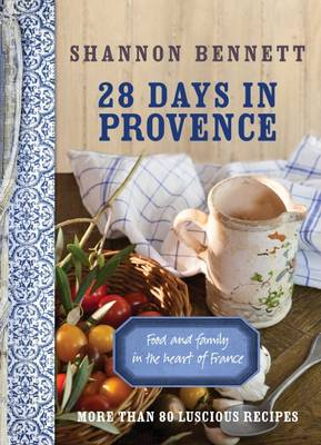 28 Days In Provence by Shannon Bennett