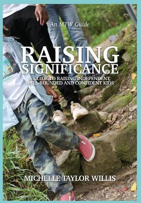 Raising Significance: A Guide to Raising Independent, Well-Rounded and Confident Kids by Michelle Taylor Willis