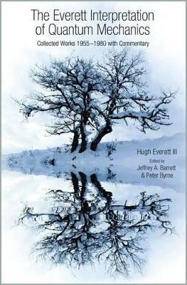 The Everett Interpretation of Quantum Mechanics by Jeffrey A. Barrett