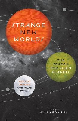 Strange New Worlds by Ray Jayawardhana