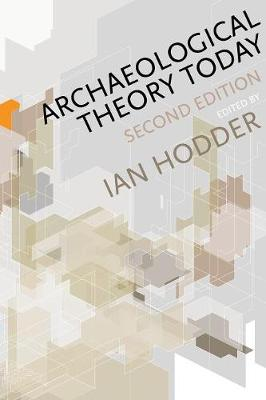 Archaeological Theory Today by Ian Hodder