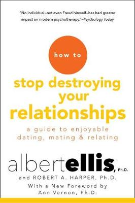 How To Stop Destroying Your Relationships by Albert Ellis
