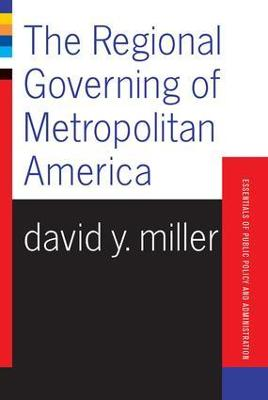 The Regional Governing Of Metropolitan America by David Miller